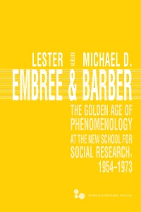 Cover The Golden Age of Phenomenology at the New School for Social Research, 1954–1973
