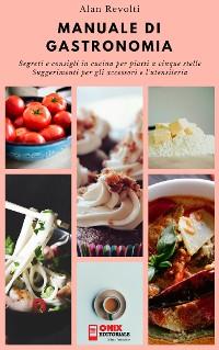 Cover MANUALE DI GASTRONOMIA - Segreti e consigli in cucina per piatti a cinque stelle
