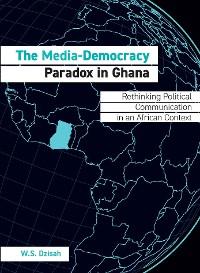 Cover The Media-Democracy Paradox in Ghana