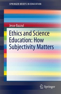 Cover Ethics and Science Education: How Subjectivity Matters