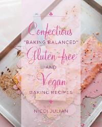 "Cover Confectious ""Baking Balanced"" Gluten-free and Vegan Baking Recipes"