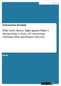 Cover Willi Graf's Heroic Fight against Hitler's Dictatorship. A Story of Unwavering Christian Faith and Human Decency