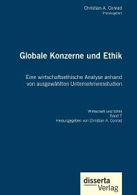 Cover Globale Konzerne und Ethik: Eine wirtschaftsethische Analyse anhand von ausgewählten Unternehmensstudien