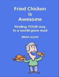 Cover Fried Chicken Is Awesome - Finding Your Way In a World Gone Mad
