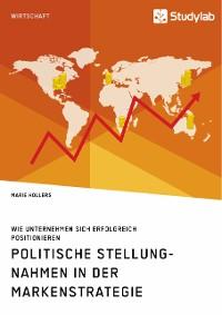 Cover Politische Stellungnahmen in der Markenstrategie. Wie Unternehmen sich erfolgreich positionieren