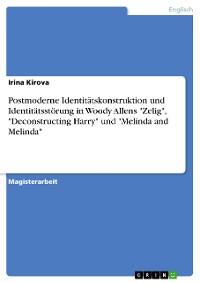 "Cover Postmoderne Identitätskonstruktion und Identitätsstörung in Woody Allens ""Zelig"", ""Deconstructing Harry"" und ""Melinda and Melinda"""