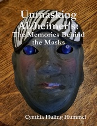Cover Unmasking Alzheimer's: The Memories Behind the Masks