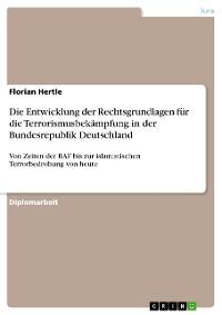 Cover Die Entwicklung der Rechtsgrundlagen für die  Terrorismusbekämpfung in der Bundesrepublik Deutschland