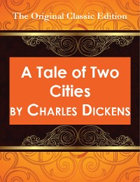 Cover A Tale of Two Cities - The Original Classic Edition
