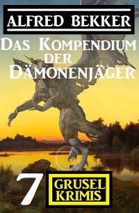 Cover Das Kompendium der Dämonenjäger: 7 Gruselkrimis