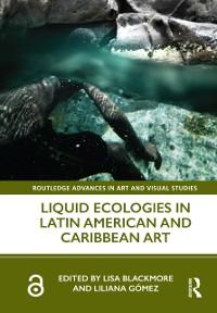 Cover Liquid Ecologies in Latin American and Caribbean Art