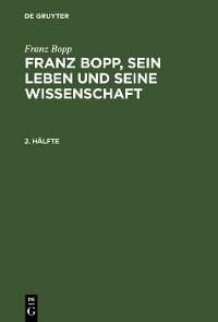 Cover Franz Bopp: Franz Bopp, sein Leben und seine Wissenschaft. 2. Hälfte