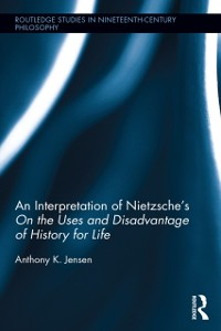 Cover Interpretation of Nietzsche's On the Uses and Disadvantage of History for Life