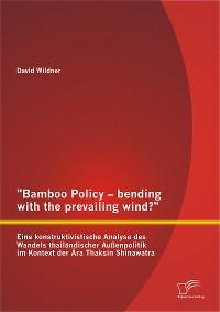 """Cover """"Bamboo Policy – bending with the prevailing wind?"""" Eine konstruktivistische Analyse des Wandels thailändischer Außenpolitik im Kontext der Ära Thaksin Shinawatra"""