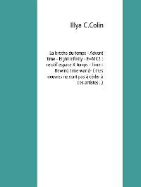Cover La brèche du temps - Advent time - Eight infinity - E=MC2 : relatif espace X temps - Time - Rewind time world ( mes oeuvres ne sont pas à céder à des artistes...)