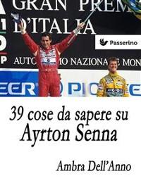 Cover 39 cose da sapere su Ayrton Senna