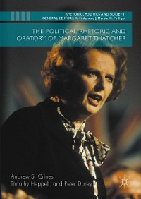 Cover The Political Rhetoric and Oratory of Margaret Thatcher