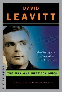 Cover The Man Who Knew Too Much: Alan Turing and the Invention of the Computer (Great Discoveries)