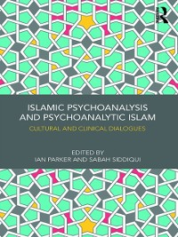 Cover Islamic Psychoanalysis and Psychoanalytic Islam