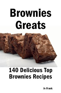 Cover Brownies Greats: 140 Delicious Brownies Recipes: from Almond Macaroon Brownies to White Chocolate Brownies - 140 Top Brownies Recipes
