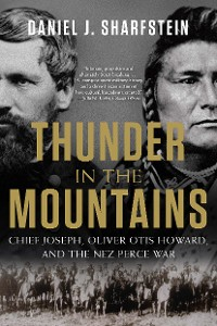 Cover Thunder in the Mountains: Chief Joseph, Oliver Otis Howard, and the Nez Perce War