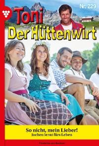 Cover Toni der Hüttenwirt 229 – Heimatroman