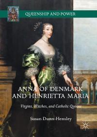Cover Anna of Denmark and Henrietta Maria