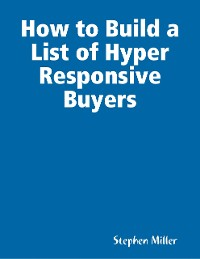 Cover How to Build a List of Hyper Responsive Buyers