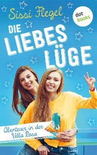Cover Die Liebeslüge: Abenteuer in der Villa Rosa - Band 1