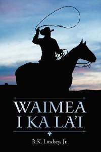 Cover Waimea I Ka La'i