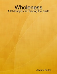 Cover Wholeness: A Philosophy for Saving the Earth