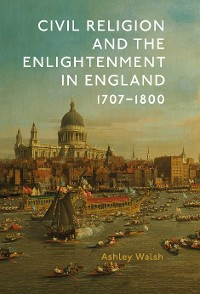 Cover Civil Religion and the Enlightenment in England, 1707-1800