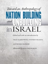 Cover Toward an Anthropology of Nation Building and Unbuilding in Israel