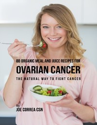 Cover 88 Organic Meal and Juice Recipes for Ovarian Cancer: The Natural Way to Fight Cancer