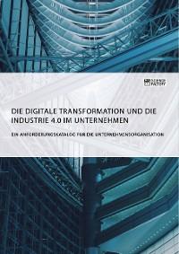 Cover Die digitale Transformation und die Industrie 4.0 im Unternehmen