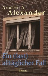 Cover Ein (fast) alltäglicher Fall