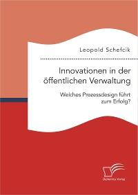 Cover Innovationen in der öffentlichen Verwaltung: Welches Prozessdesign führt zum Erfolg?