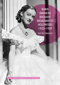 Cover When Warners Brought Broadway to Hollywood, 1923-1939