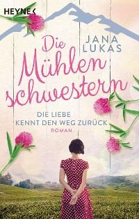 Cover Die Mühlenschwestern - Die Liebe kennt den Weg zurück