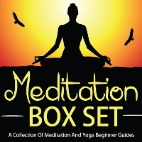 Cover Meditation Box Set: A Collection Of Meditation And Yoga Beginner Guides