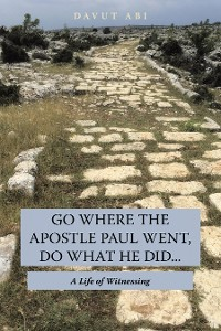 Cover Go Where the Apostle Paul Went, Do What He Did . . .