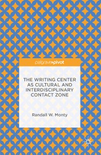Cover The Writing Center as Cultural and Interdisciplinary Contact Zone