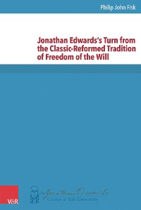 Cover Jonathan Edwards's Turn from the Classic-Reformed Tradition of Freedom of the Will