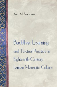 Cover Buddhist Learning and Textual Practice in Eighteenth-Century Lankan Monastic Culture