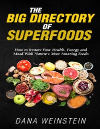Cover The Big Directory of Superfoods: How to Restore Your Health, Energy and Mood With Nature's Most Amazing Foods
