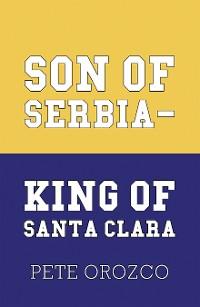 Cover Son of Serbia - King of Santa Clara