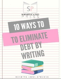 Cover 10 Ways to Eliminate Debt By Writing
