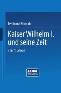 Cover Kaiser Wilhelm I. und seine Zeit