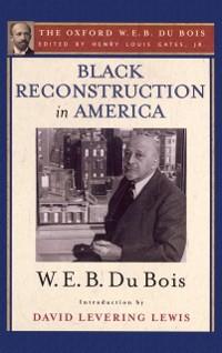 Cover Black Reconstruction in America (The Oxford W. E. B. Du Bois)