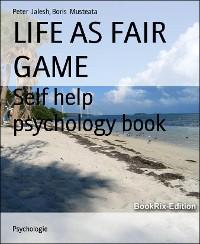 Cover LIFE AS FAIR GAME